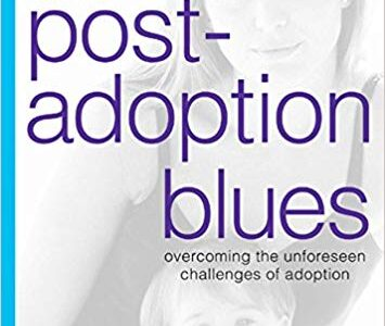 The Post-Adoption Blues – Overcoming the Unforeseen Challenges of Adoption