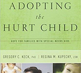 Adopting the Hurt Child: Hope for Families with Special Need Kids